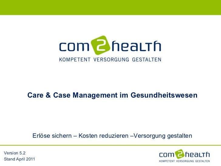Version 5.2 Stand April 2011 Care & Case Management im Gesundheitswesen Erlöse sichern – Kosten reduzieren –Versorgung ges...