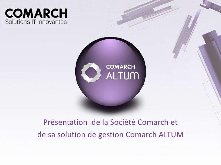 Présentation de la Société Comarch et de sa solution de gestion Comarch ALTUM                  COMARCH SA