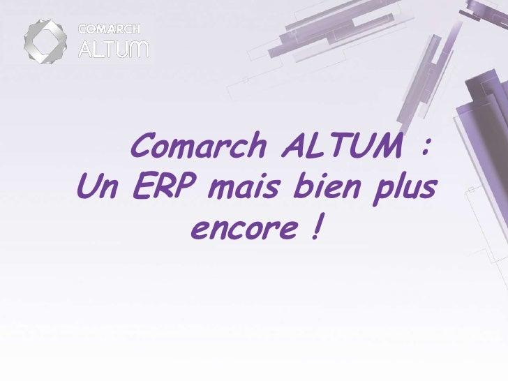 Comarch ALTUM : Un ERP mais bien plus       encore !