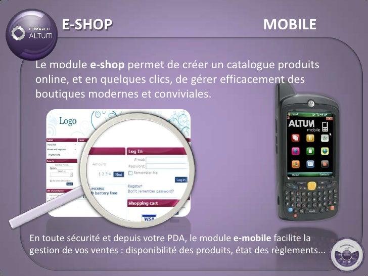 E-SHOP                                            MOBILE   Le module e-shop permet de créer un catalogue produits  online,...