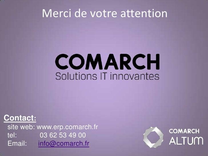 Merci de votre attention     Contact: site web: www.erp.comarch.fr tel:       03 62 53 49 00 Email:    info@comarch.fr