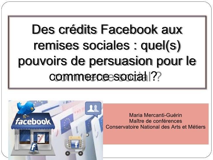 Maria Mercanti-Guérin Maître de conférences Conservatoire National des Arts et Métiers Des crédits Facebook aux remises so...