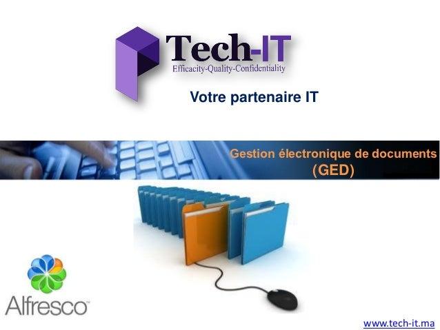 Votre partenaire IT     Gestion électronique de documents                  (GED)                          www.tech-it.ma