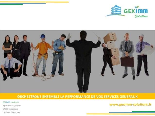 ORCHESTRONS ENSEMBLE LA PERFORMANCE DE VOS SERVICES GENERAUX www.geximm-solutions.fr