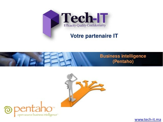 Votre partenaire IT           Business intelligence                (Pentaho)                          www.tech-it.ma