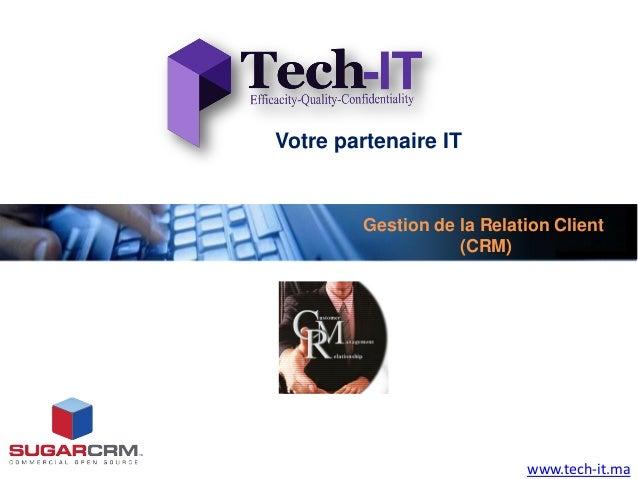 Votre partenaire IT         Gestion de la Relation Client                    (CRM)                            www.tech-it.ma