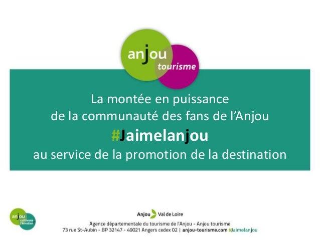 La montée en puissance de la communauté des fans de l'Anjou #Jaimelanjou au service de la promotion de la destination