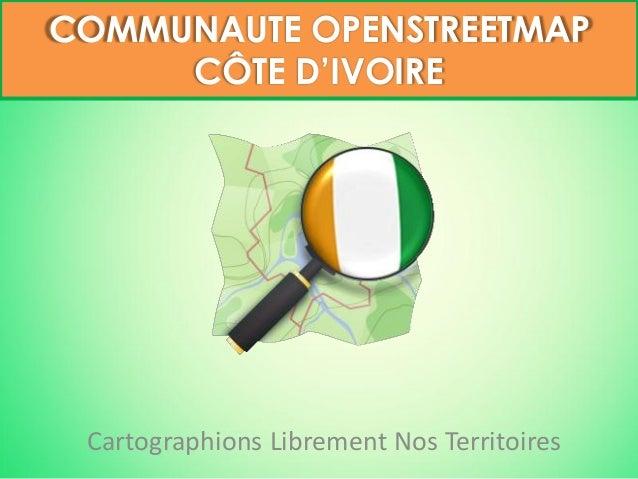 Cartographions Librement Nos Territoires COMMUNAUTE OPENSTREETMAP CÔTE D'IVOIRE