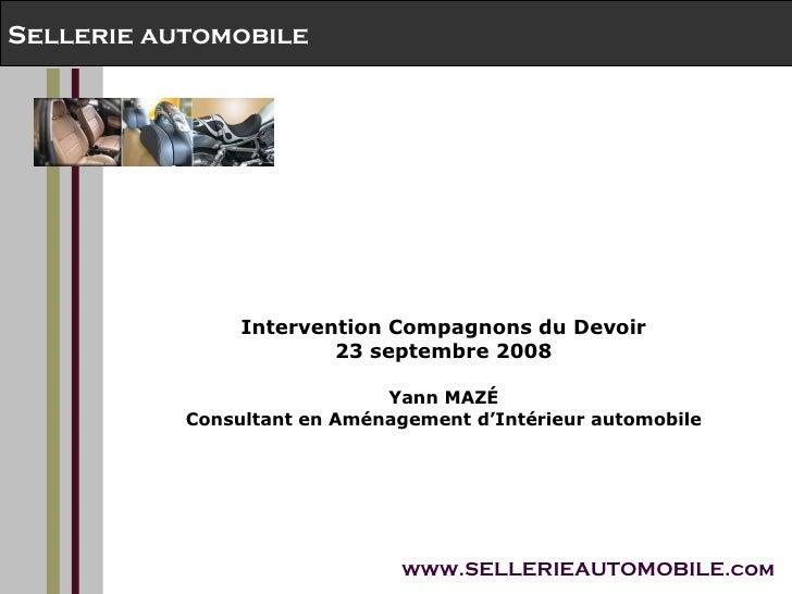 Intervention Compagnons du Devoir 23 septembre 2008 Yann MAZ É Consultant en Aménagement d'Intérieur automobile