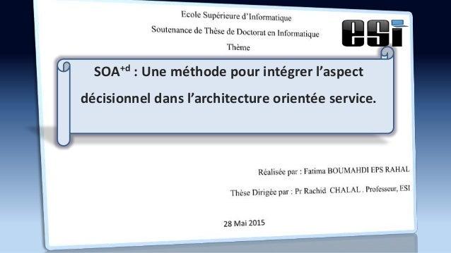 SOA+d : Une méthode pour intégrer l'aspect décisionnel dans l'architecture orientée service.