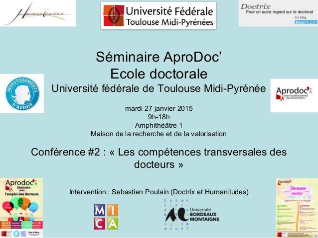 Séminaire AproDoc' Ecole doctorale Université fédérale de Toulouse Midi-Pyrénée mardi 27 janvier 2015 9h-18h Amphithéâtre ...