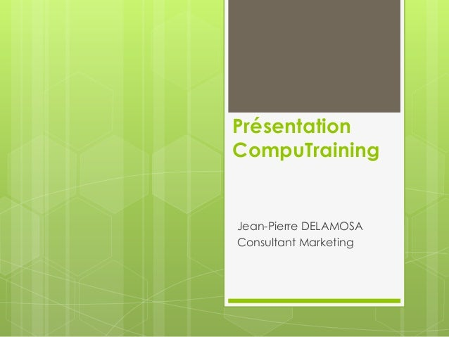 Présentation CompuTraining Jean-Pierre DELAMOSA Consultant Marketing