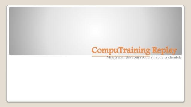 CompuTraining Replay  Mise a jour des cours & du suivi de la clientèle
