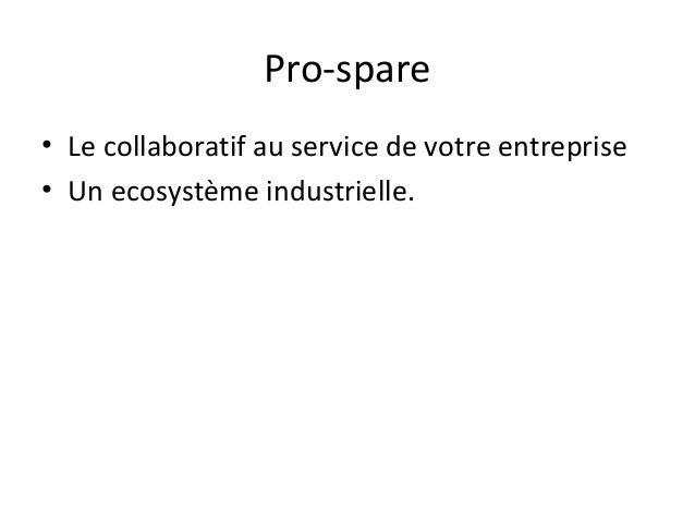 Pro-spare • Le collaboratif au service de votre entreprise • Un ecosystème industrielle.
