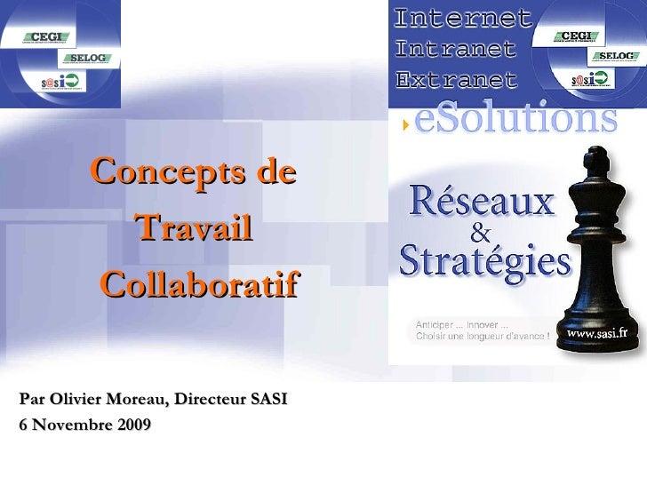 Concepts de          Travail        CollaboratifPar Olivier Moreau, Directeur SASI6 Novembre 2009                         ...