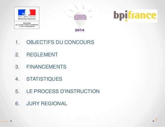 2014  1.  OBJECTIFS DU CONCOURS  2.  REGLEMENT  3.  FINANCEMENTS  4.  STATISTIQUES  5.  LE PROCESS D'INSTRUCTION  6.  JURY...