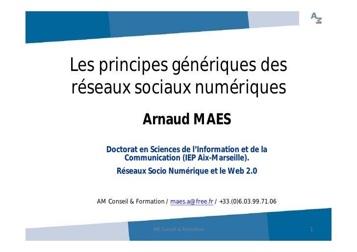 Les principes génériques des réseaux sociaux numériques                   Arnaud MAES       Doctorat en Sciences de l'Info...