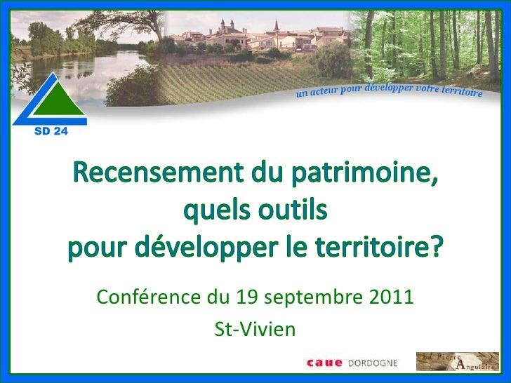 Recensement du patrimoine,quels outils pour développer le territoire?<br />Conférence du 19 septembre 2011<br />St-Vivien<...