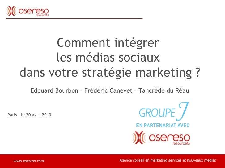 Comment intégrer  les médias sociaux  dans votre stratégie marketing ? Edouard Bourbon – Frédéric Canevet – Tancrède du Ré...