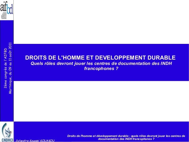 2ème congrès de l'AIFBD Martinique, du 09 au 11 août 2011  DROITS DE L'HOMME ET DEVELOPPEMENT DURABLE Quels rôles devront ...