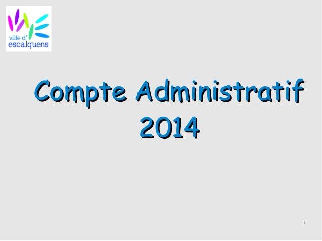 1 Compte AdministratifCompte Administratif 20142014