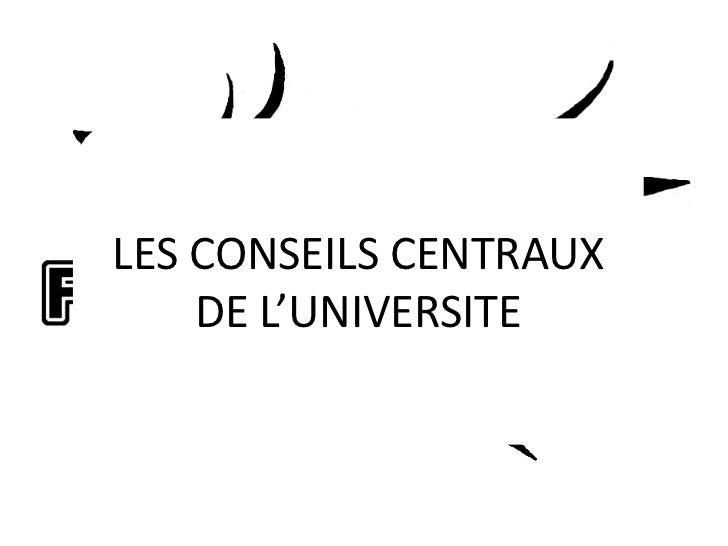 LES CONSEILS CENTRAUX    DE L'UNIVERSITE