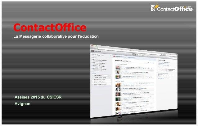 ContactOffice La Messagerie collaborative pour l'éducation Assises 2015 du CSIESR Avignon