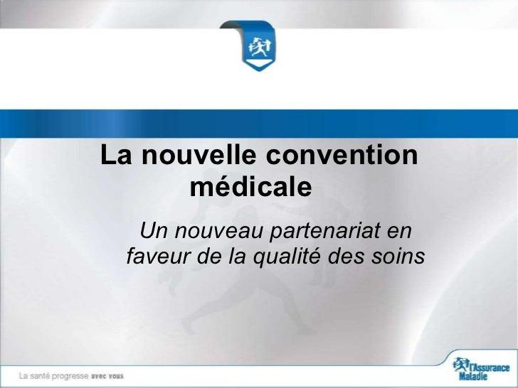 La nouvelle convention médicale  Un nouveau partenariat en faveur de la qualité des soins