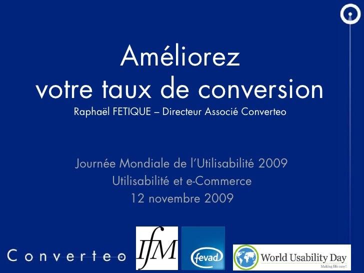 Améliorez votre taux de conversion    Raphaël FETIQUE – Directeur Associé Converteo        Journée Mondiale de l'Utilisabi...