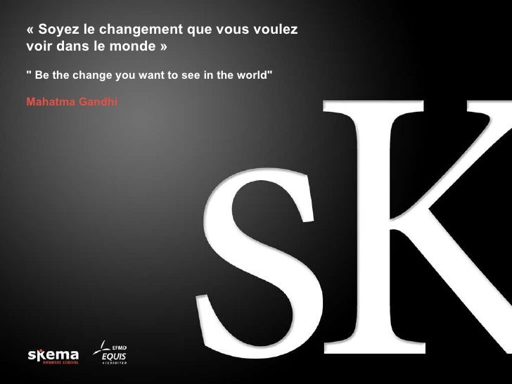 "« Soyez le changement que vous voulez voir dans le monde » ""  Be the change you want to see in the world ""   Mah..."