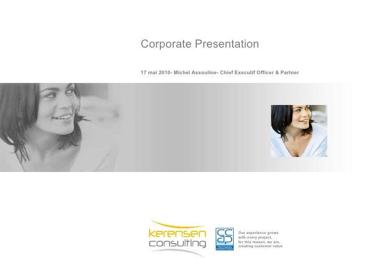 <ul><li>17 mai 2010- Michel Assouline- Chief Executif Officer & Partner </li></ul><ul><li>Corporate Presentation </li></ul>
