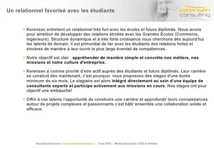 Un relationnel favorisé avec les étudiants <ul><li>Kerensen entretient un relationnel très fort avec les écoles et futurs ...