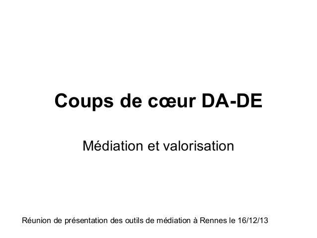 Coups de cœur DA-DE Médiation et valorisation  Réunion de présentation des outils de médiation à Rennes le 16/12/13