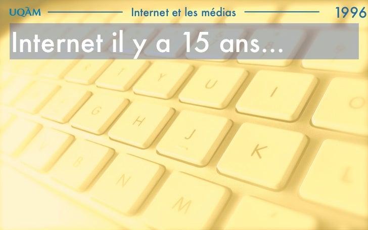 Internet et les médias   1996Internet il y a 15 ans...