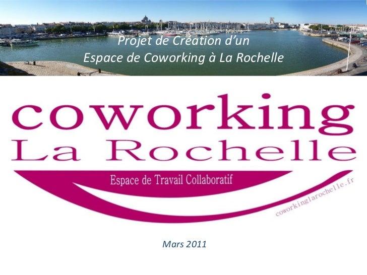Projet de Création d'unEspace de Coworking à La Rochelle             Mars 2011