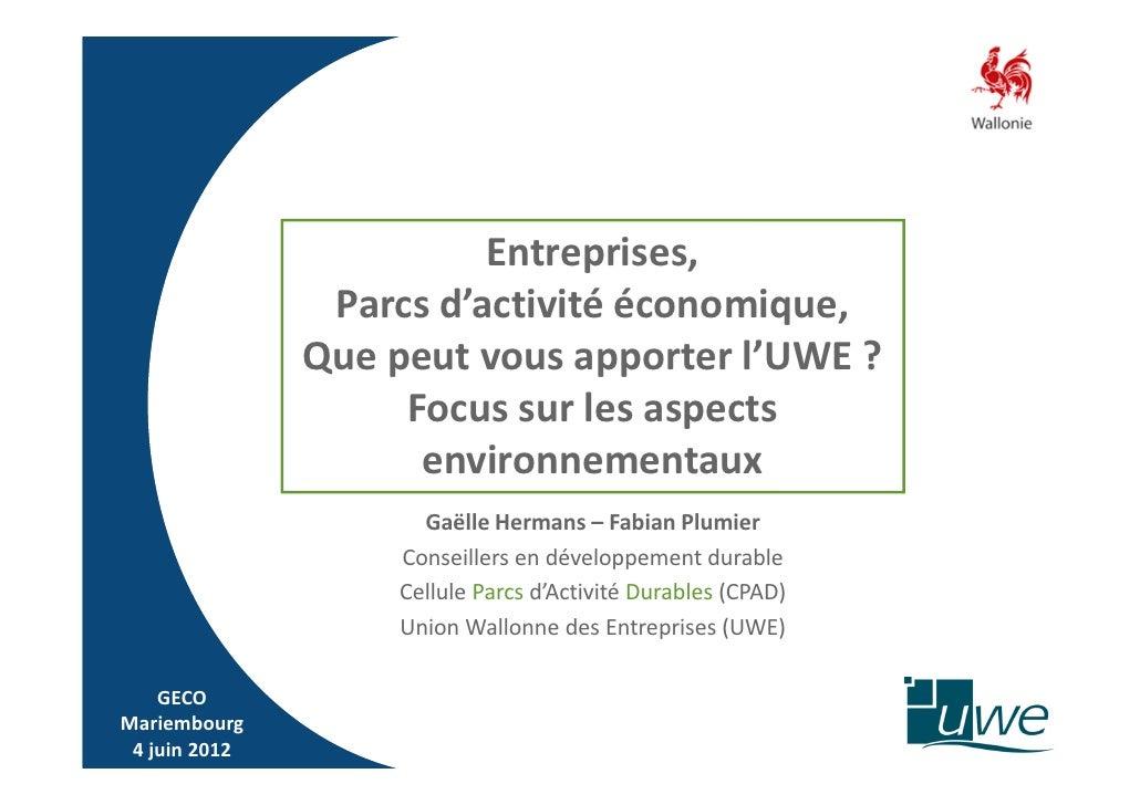 Entreprises,                Parcs d'activité économique,               Que peut vous apporter l'UWE ?                    F...