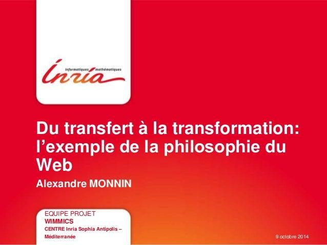 Du transfert à la transformation: l'exemple de la philosophie du Web Alexandre MONNIN EQUIPE PROJET WIMMICS CENTRE Inria S...