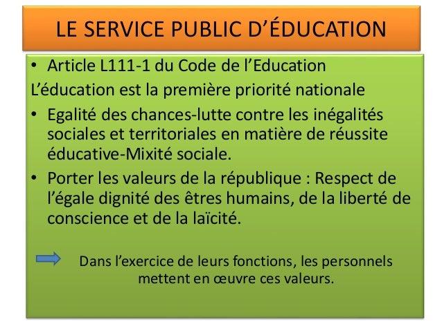 LE SERVICE PUBLIC D'ÉDUCATION • Article L111-1 du Code de l'Education L'éducation est la première priorité nationale • Ega...