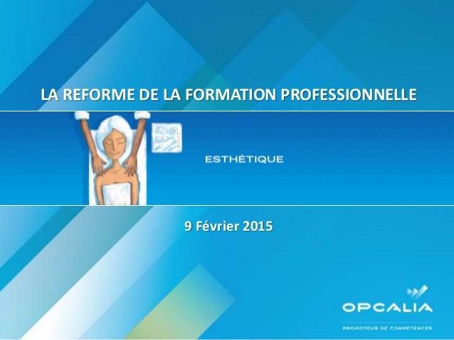 LA REFORME DE LA FORMATION PROFESSIONNELLE 9 Février 2015