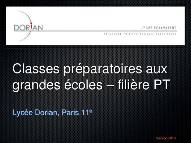 Classes préparatoires aux grandes écoles – filière PT Lycée Dorian, Paris 11e  Version 2013