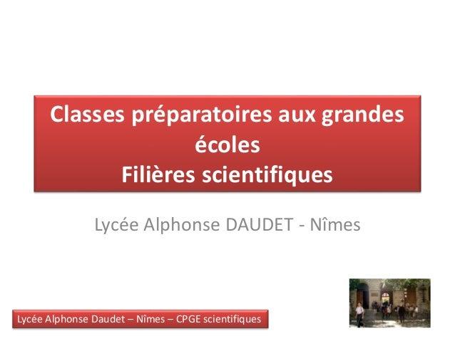 Lycée Alphonse Daudet – Nîmes – CPGE scientifiques Classes préparatoires aux grandes écoles Filières scientifiques Lycée A...