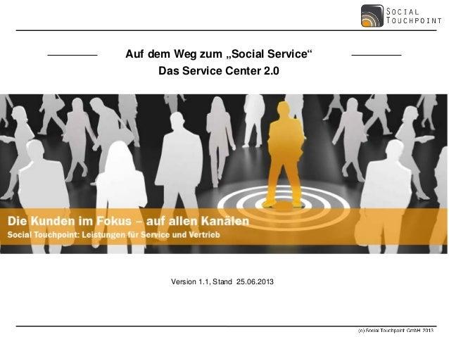 """Auf dem Weg zum """"Social Service"""" Das Service Center 2.0 Version 1.1, Stand 25.06.2013"""