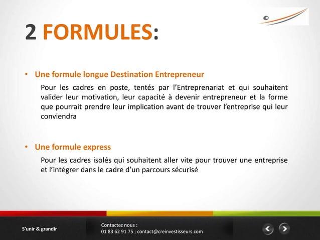 2 FORMULES: • Une formule longue Destination Entrepreneur        Pour les cadres en poste, tentés par l'Entreprenariat et ...
