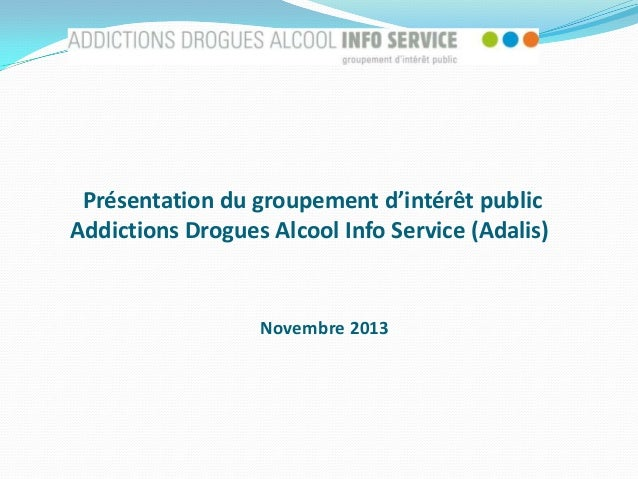 Présentation du groupement d'intérêt public Addictions Drogues Alcool Info Service (Adalis)  Novembre 2013