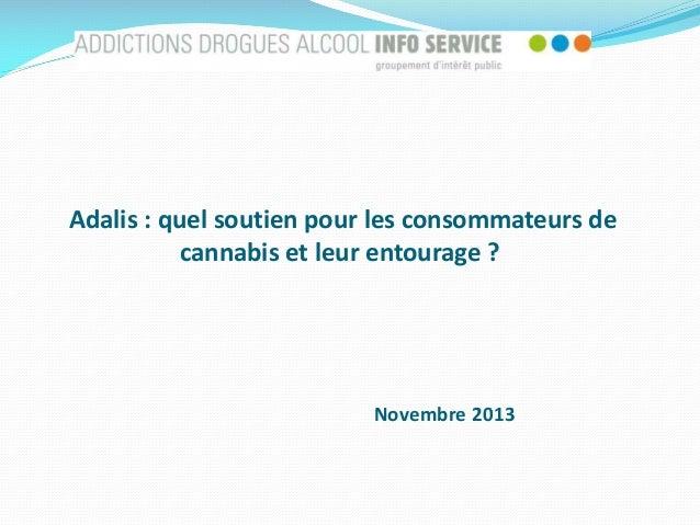 Adalis : quel soutien pour les consommateurs de cannabis et leur entourage ?  Novembre 2013