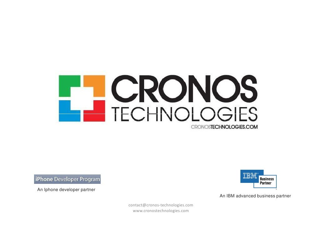 contact@cronos-technologies.com  www.cronostechnologies.com An IBM advanced business partner An Iphone developer partner