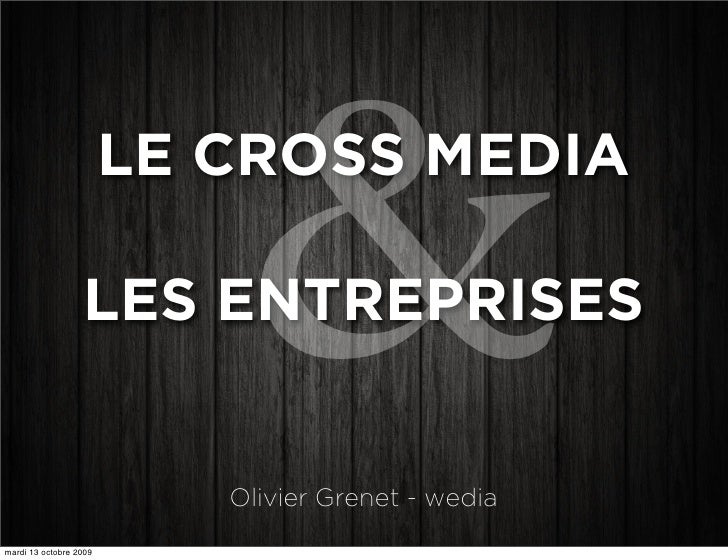&                         LE CROSS MEDIA                    LES ENTREPRISES   mardi 13 octobre 2009                       ...