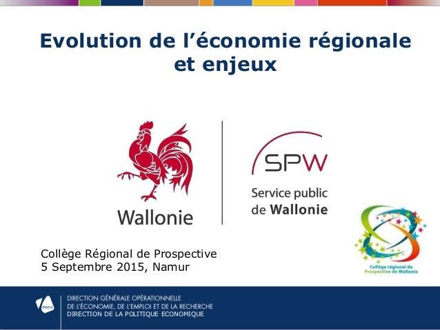 DIRECTION DE LA POLITIQUE ECONOMIQUE Evolution de l'économie régionale et enjeux Collège Régional de Prospective 5 Septemb...