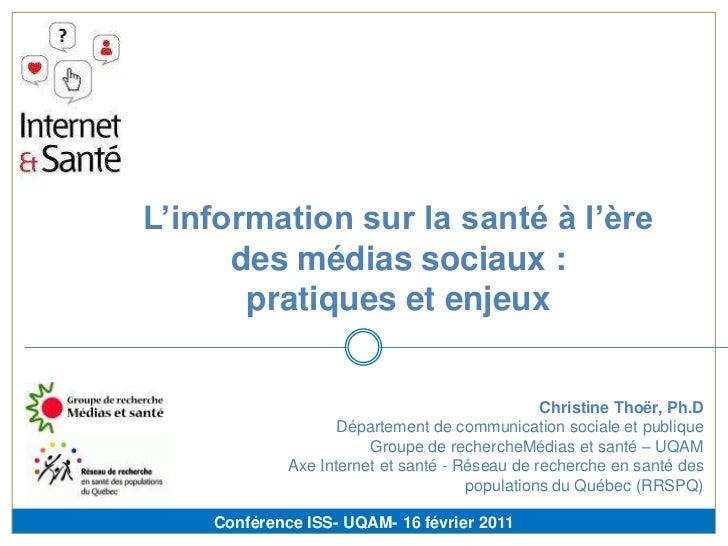 L'information sur la santé à l'ère des médias sociaux : pratiques et enjeux<br />Christine Thoër, Ph.DDépartement de commu...