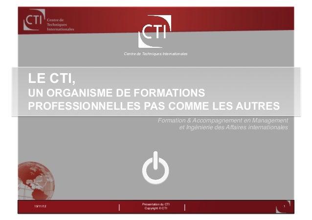 Centre de Techniques Internationales!LE CTI,UN ORGANISME DE FORMATIONSPROFESSIONNELLES PAS COMME LES AUTRES               ...